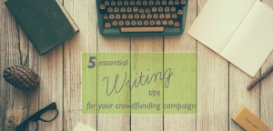 5 Writing Tips for Your Crowdfunding Campaign